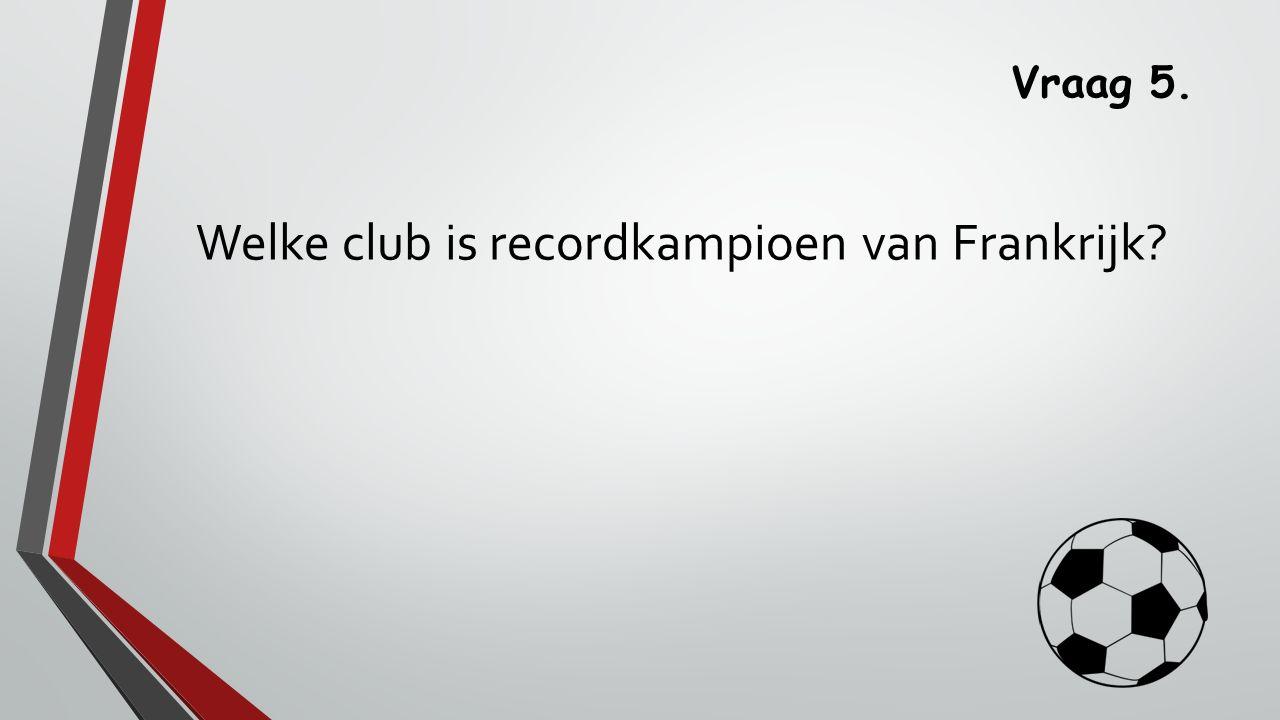 Vraag 5. Welke club is recordkampioen van Frankrijk?