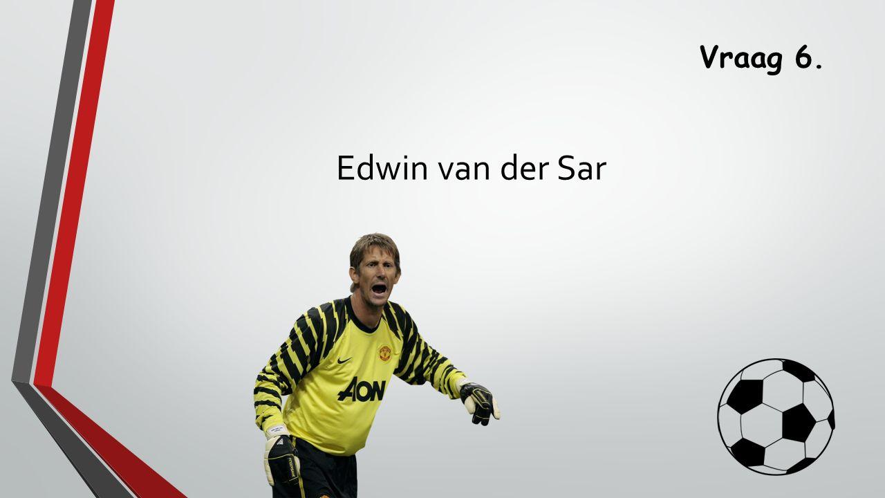 Vraag 6. Edwin van der Sar