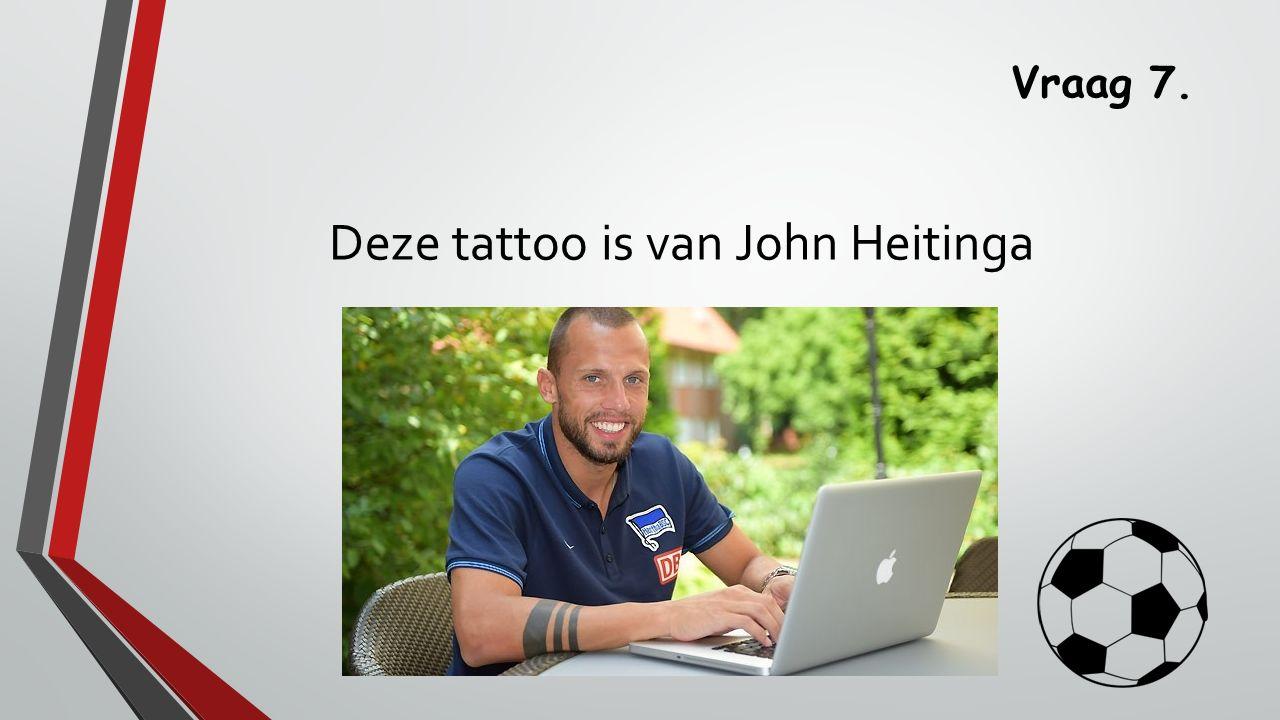 Vraag 7. Deze tattoo is van John Heitinga