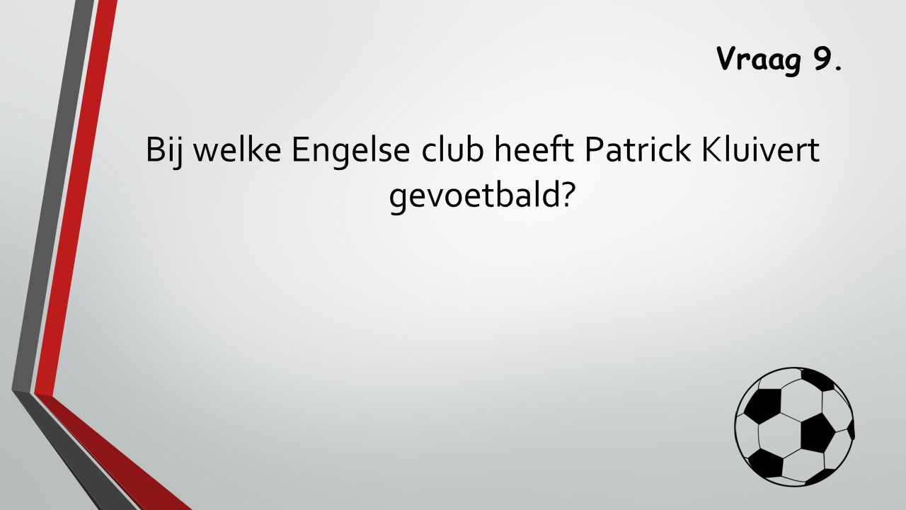 Vraag 9. Bij welke Engelse club heeft Patrick Kluivert gevoetbald