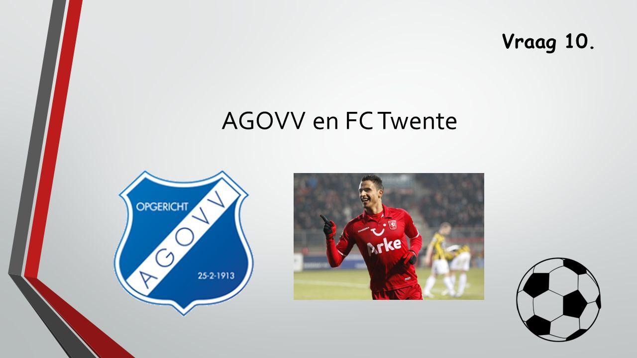 Vraag 10. AGOVV en FC Twente