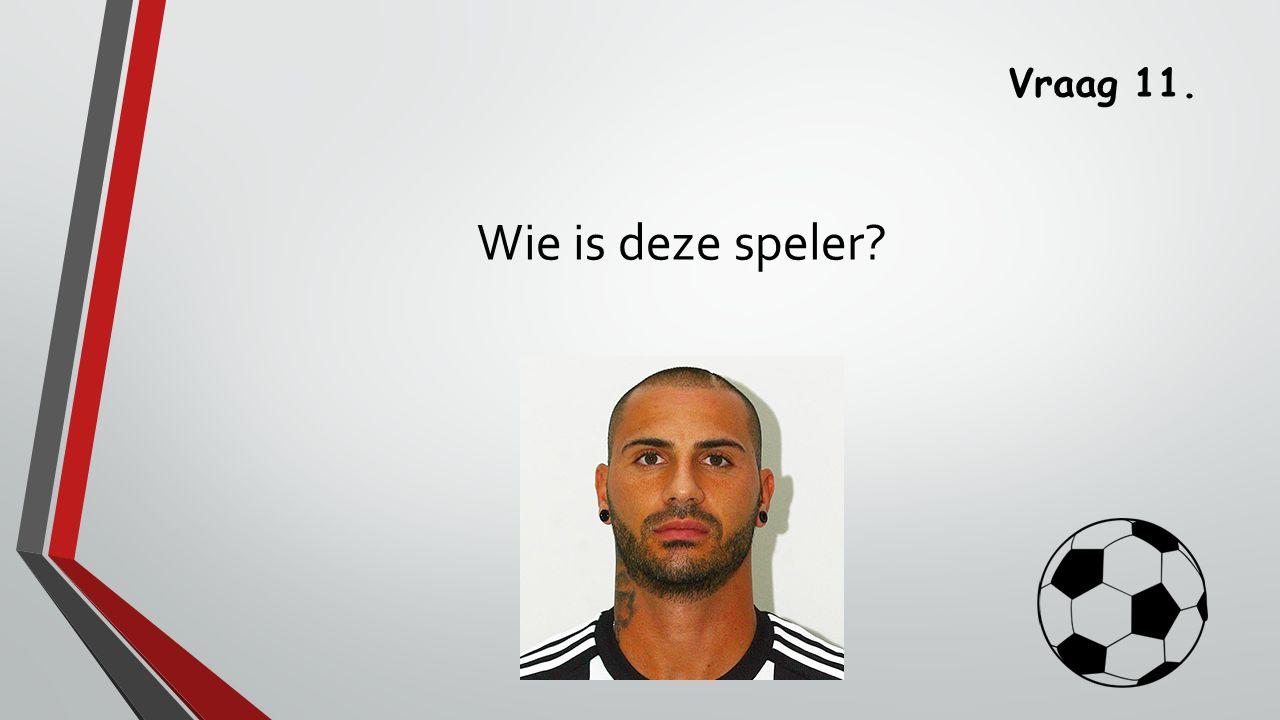 Vraag 11. Wie is deze speler?