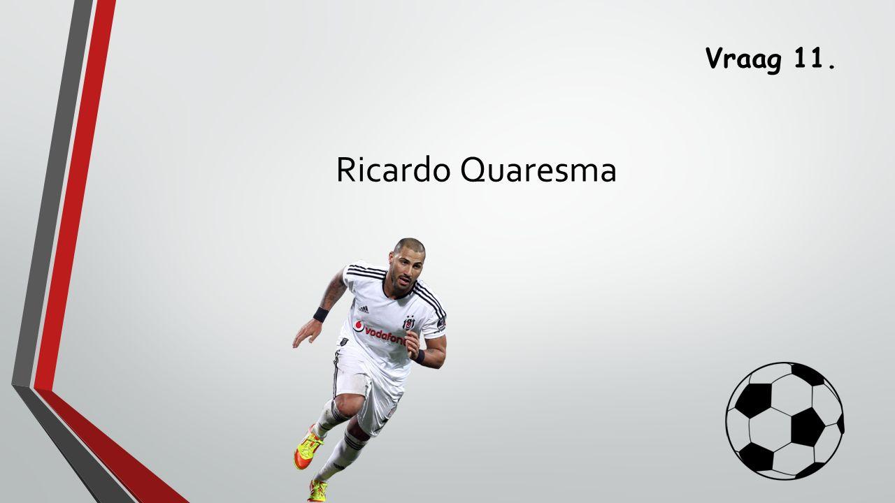 Vraag 11. Ricardo Quaresma