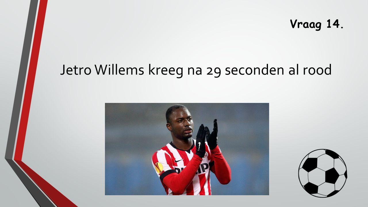 Vraag 14. Jetro Willems kreeg na 29 seconden al rood