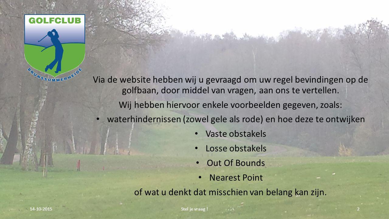Via de website hebben wij u gevraagd om uw regel bevindingen op de golfbaan, door middel van vragen, aan ons te vertellen. Wij hebben hiervoor enkele