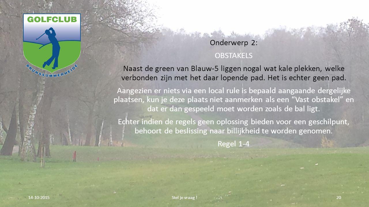 Onderwerp 2: OBSTAKELS Naast de green van Blauw-5 liggen nogal wat kale plekken, welke verbonden zijn met het daar lopende pad.