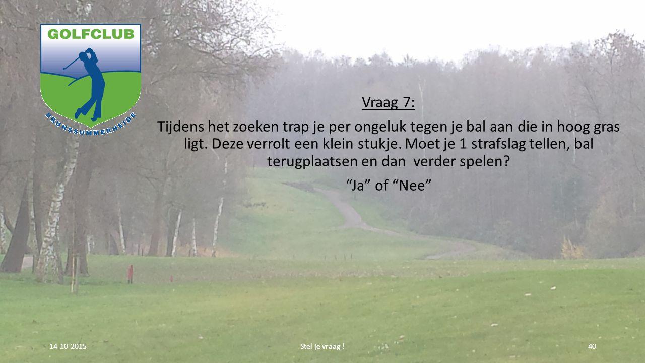 Vraag 7: Tijdens het zoeken trap je per ongeluk tegen je bal aan die in hoog gras ligt.
