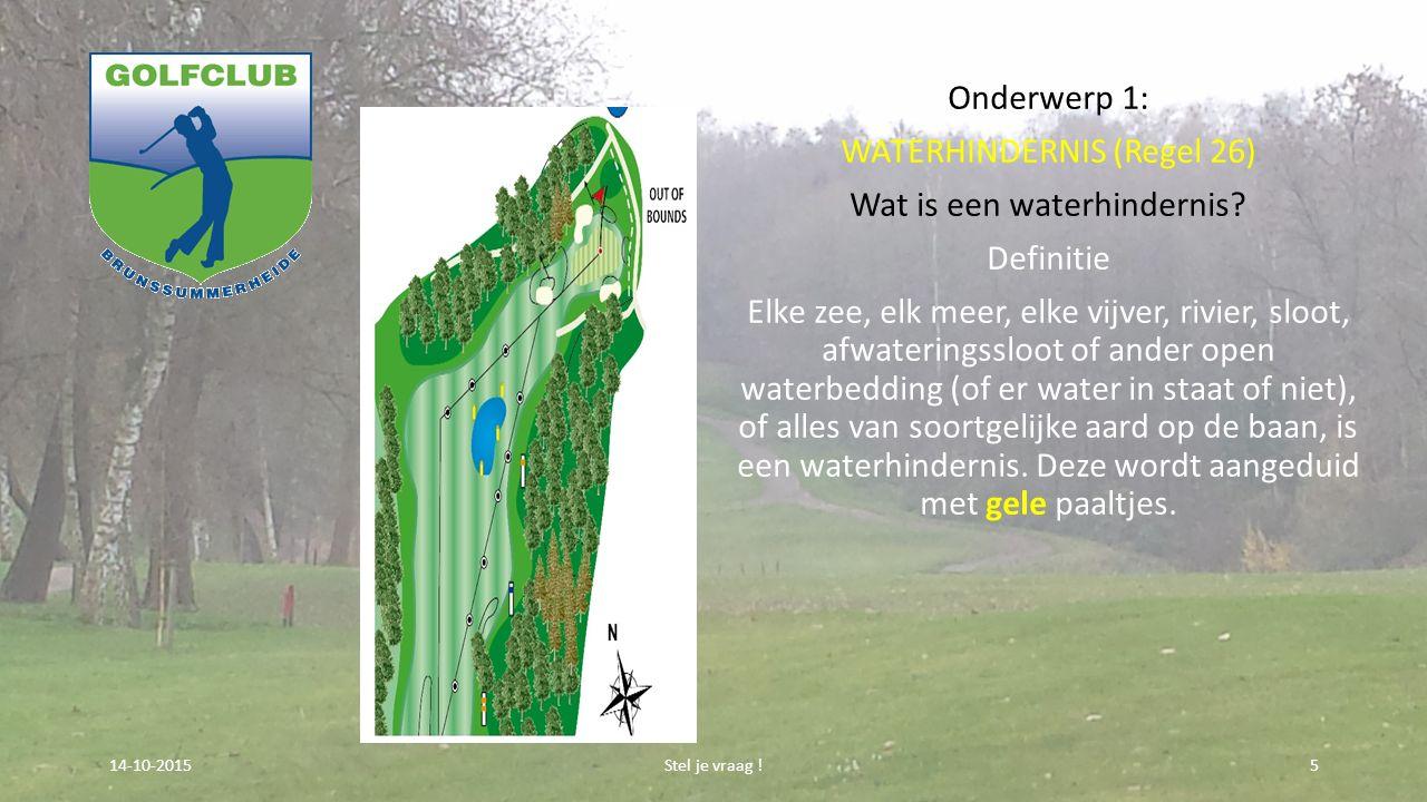 Onderwerp 1: WATERHINDERNIS (Regel 26) Wat is een waterhindernis? Definitie Elke zee, elk meer, elke vijver, rivier, sloot, afwateringssloot of ander