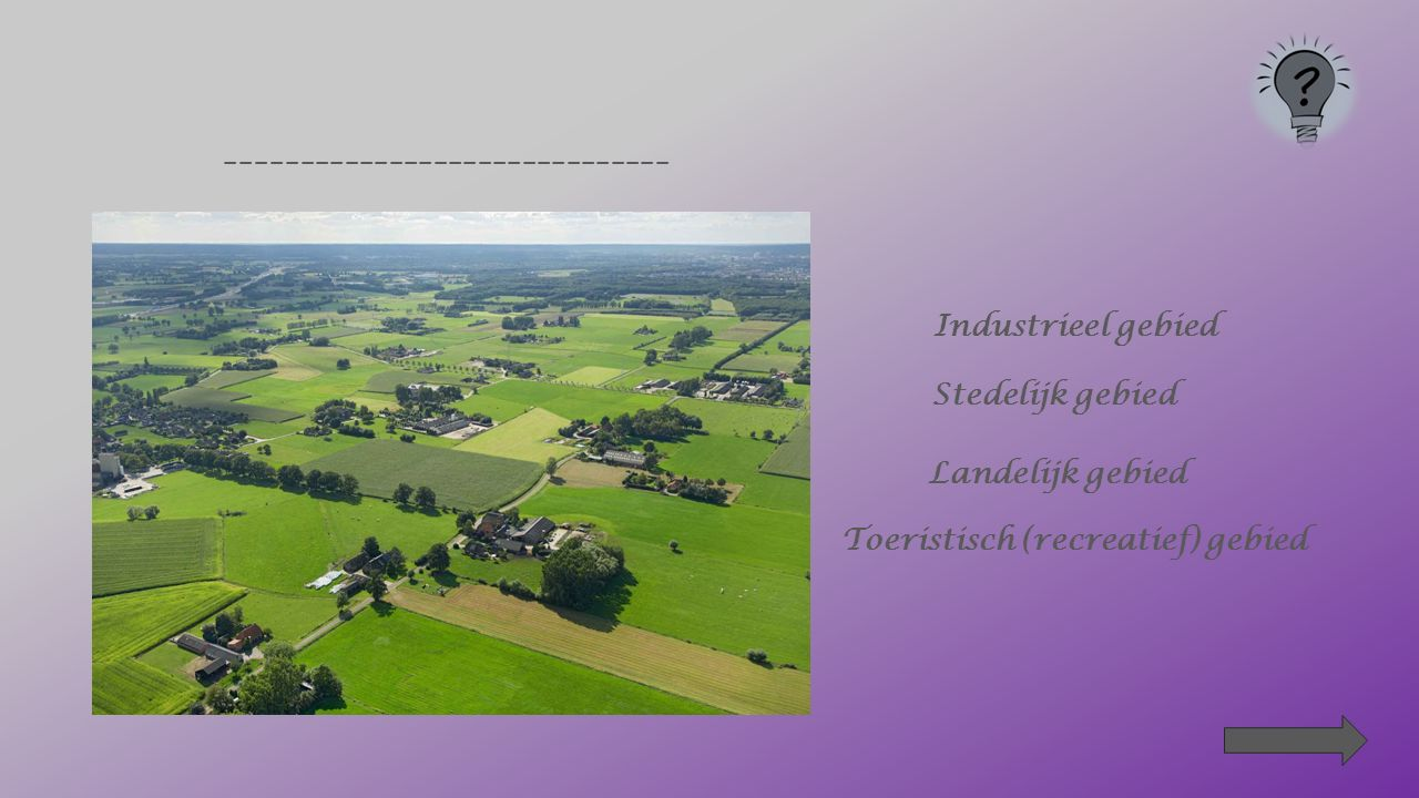 ____________________________________________ Stedelijk gebied Landelijk gebied Industrieel gebied Toeristisch (recreatief) gebied Klik telkens op het juiste antwoord