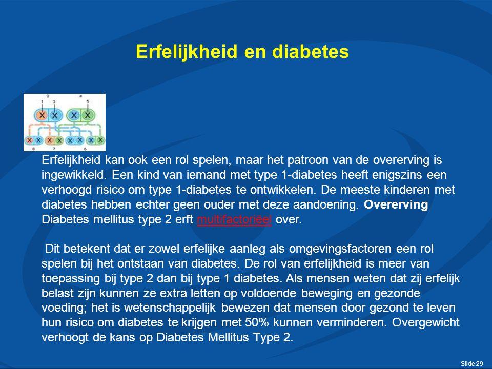 Slide 29 Erfelijkheid en diabetes Erfelijkheid kan ook een rol spelen, maar het patroon van de overerving is ingewikkeld.
