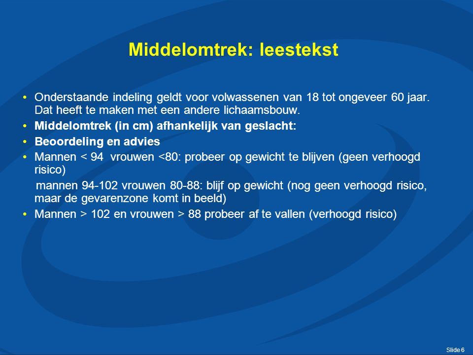 Slide 6 Middelomtrek: leestekst Onderstaande indeling geldt voor volwassenen van 18 tot ongeveer 60 jaar.