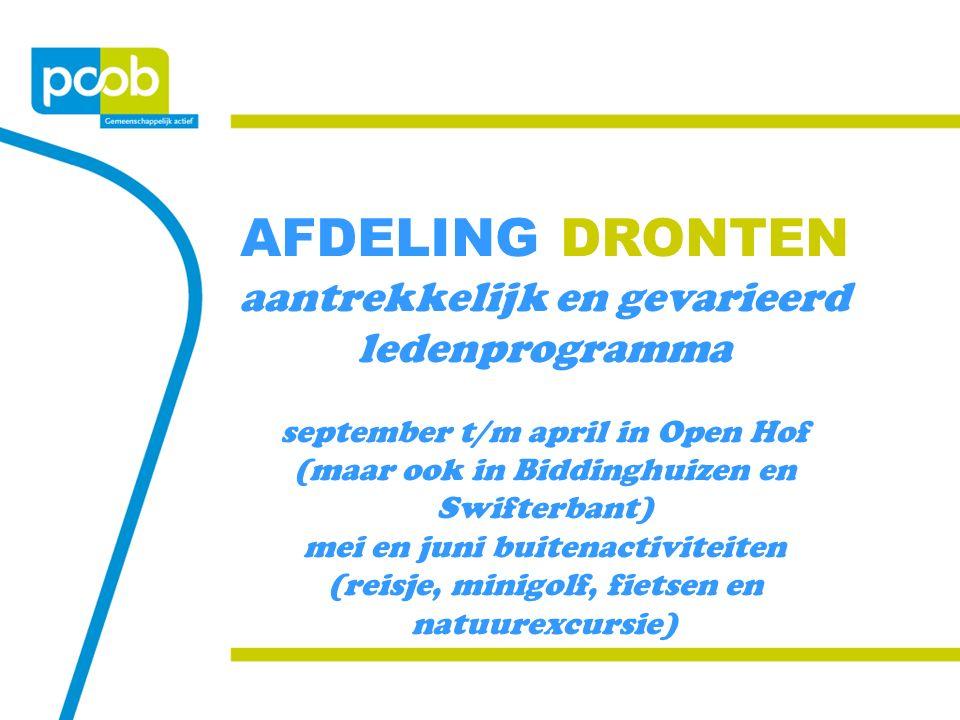 AFDELING DRONTEN aantrekkelijk en gevarieerd ledenprogramma september t/m april in Open Hof (maar ook in Biddinghuizen en Swifterbant) mei en juni buitenactiviteiten (reisje, minigolf, fietsen en natuurexcursie)