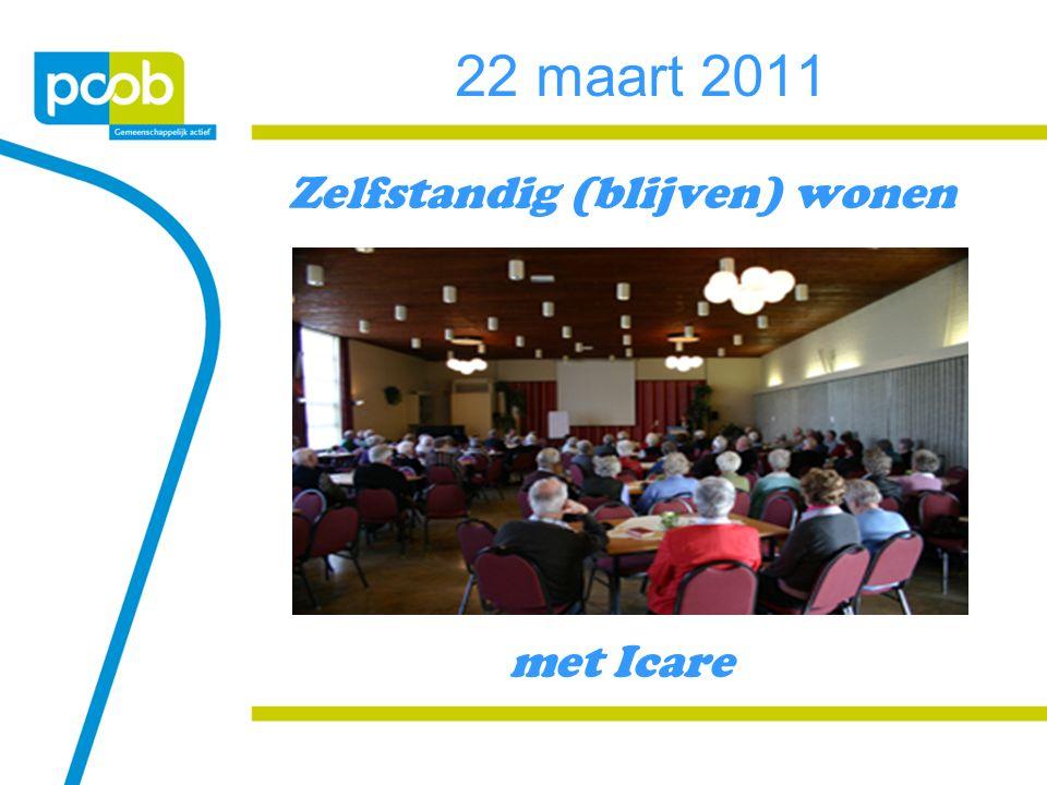 22 maart 2011 Zelfstandig (blijven) wonen met Icare