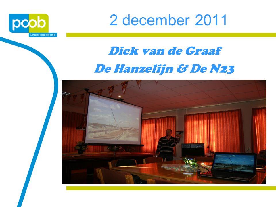 2 december 2011 Dick van de Graaf De Hanzelijn & De N23
