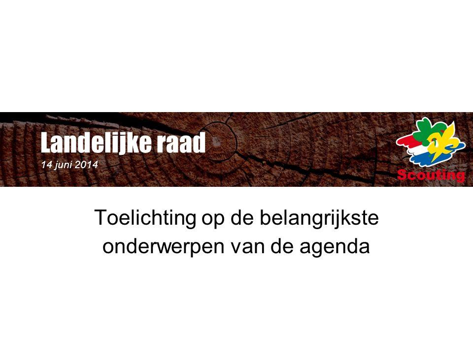 Landelijke raad 14 juni 2014 Toelichting op de belangrijkste onderwerpen van de agenda