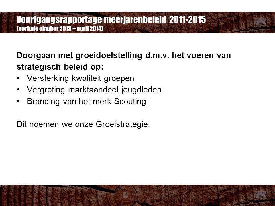 Voortgangsrapportage meerjarenbeleid 2011-2015 (periode oktober 2013 – april 2014) Versterking kwaliteit groepen Samenwerking met regio's Versterking spelkwaliteit en Scouting Academy Groeps- en bestuursontwikkeling Dienstverlening