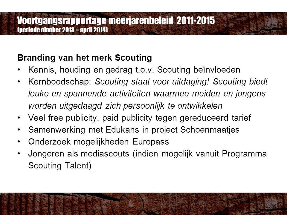 Voortgangsrapportage meerjarenbeleid 2011-2015 (periode oktober 2013 – april 2014) Branding van het merk Scouting Kennis, houding en gedrag t.o.v.