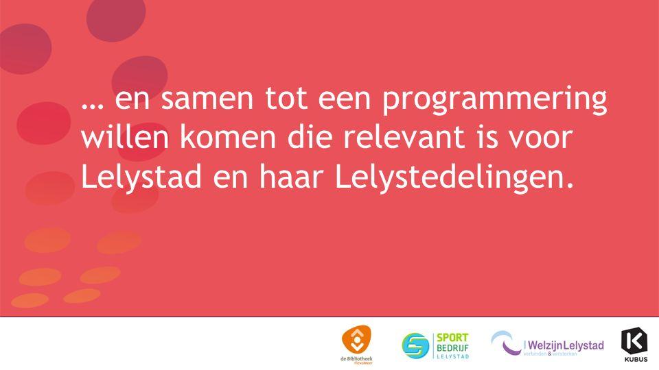 … en samen tot een programmering willen komen die relevant is voor Lelystad en haar Lelystedelingen.