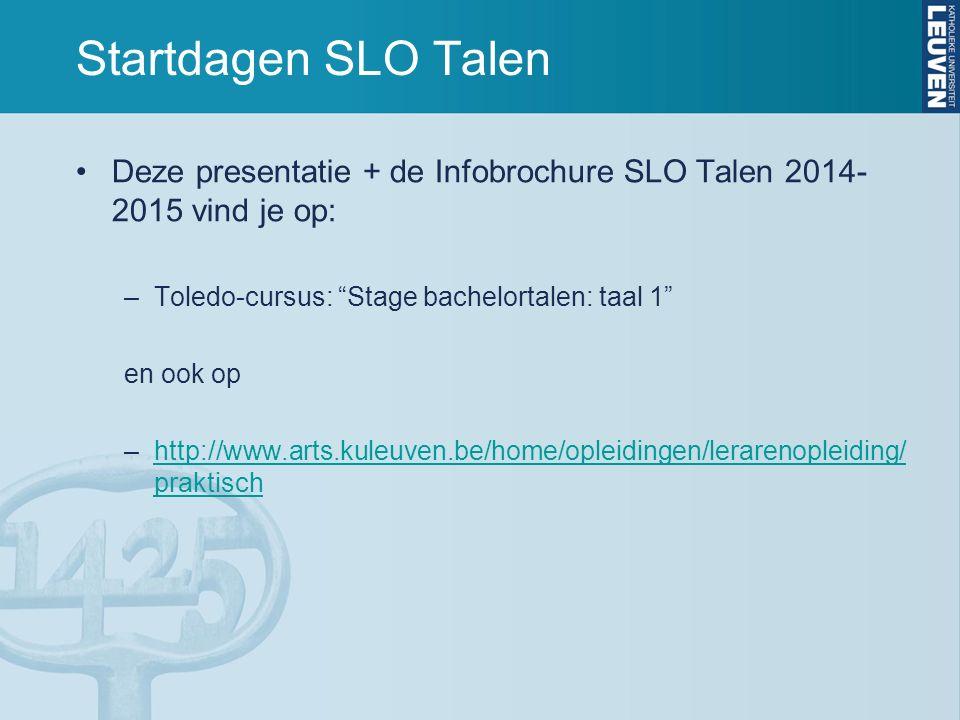 """Startdagen SLO Talen Deze presentatie + de Infobrochure SLO Talen 2014- 2015 vind je op: –Toledo-cursus: """"Stage bachelortalen: taal 1"""" en ook op –http"""