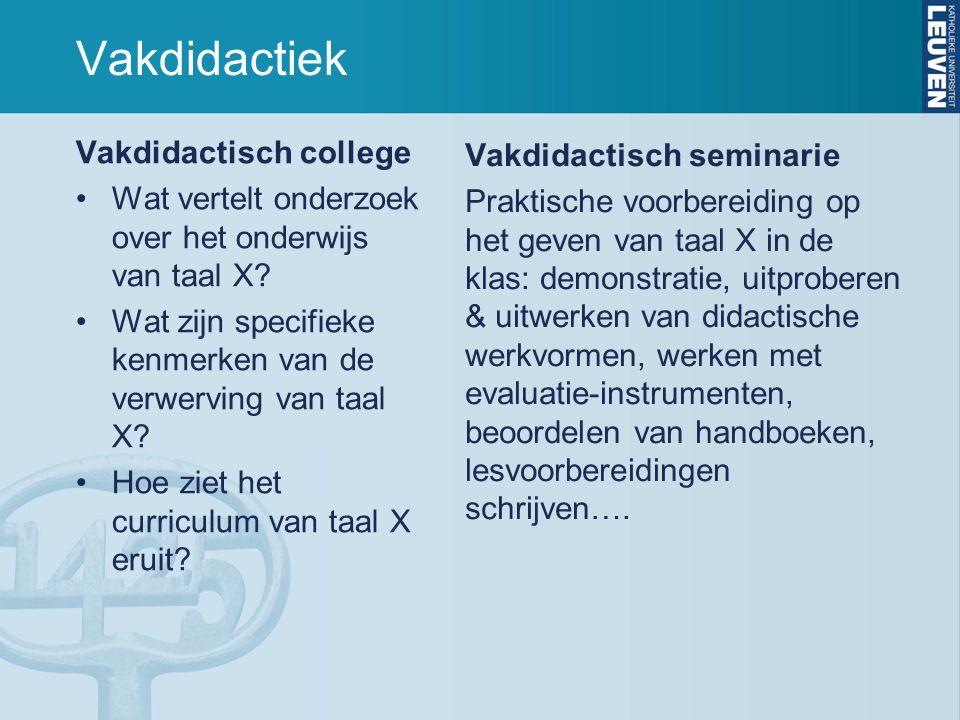 Vakdidactiek Vakdidactisch college Wat vertelt onderzoek over het onderwijs van taal X? Wat zijn specifieke kenmerken van de verwerving van taal X? Ho