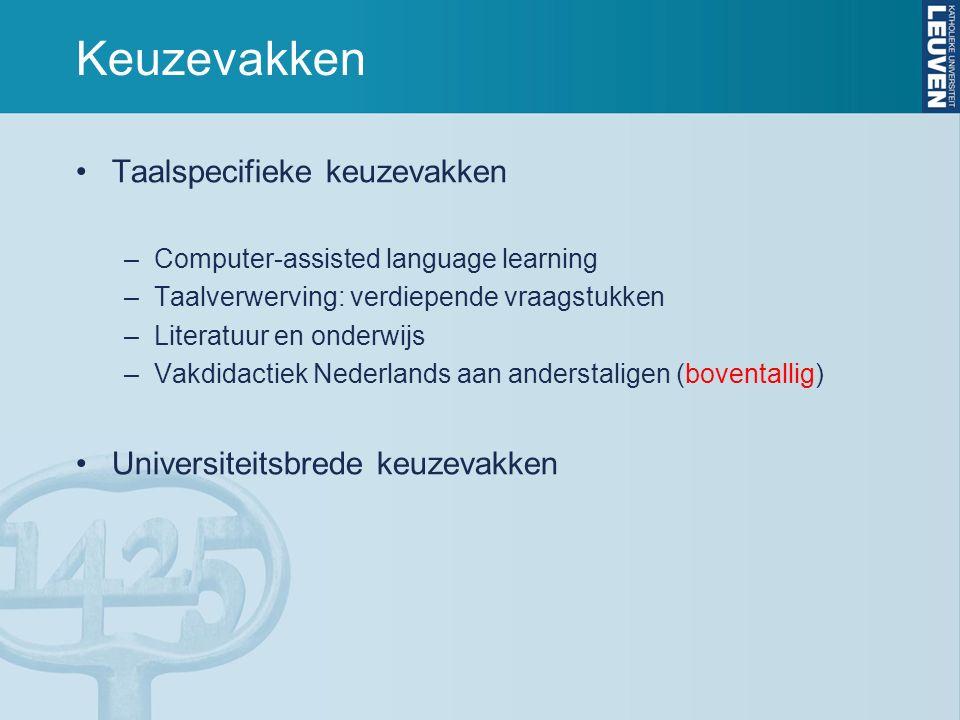 Keuzevakken Taalspecifieke keuzevakken –Computer-assisted language learning –Taalverwerving: verdiepende vraagstukken –Literatuur en onderwijs –Vakdid