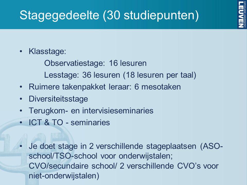 Stagegedeelte (30 studiepunten) Klasstage: Observatiestage: 16 lesuren Lesstage: 36 lesuren (18 lesuren per taal) Ruimere takenpakket leraar: 6 mesota