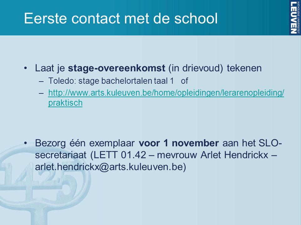 Eerste contact met de school Laat je stage-overeenkomst (in drievoud) tekenen –Toledo: stage bachelortalen taal 1 of –http://www.arts.kuleuven.be/home