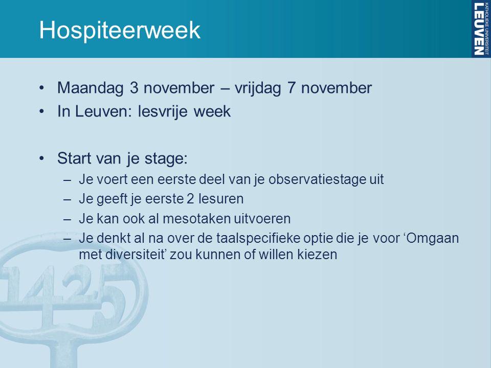 Hospiteerweek Maandag 3 november – vrijdag 7 november In Leuven: lesvrije week Start van je stage: –Je voert een eerste deel van je observatiestage ui