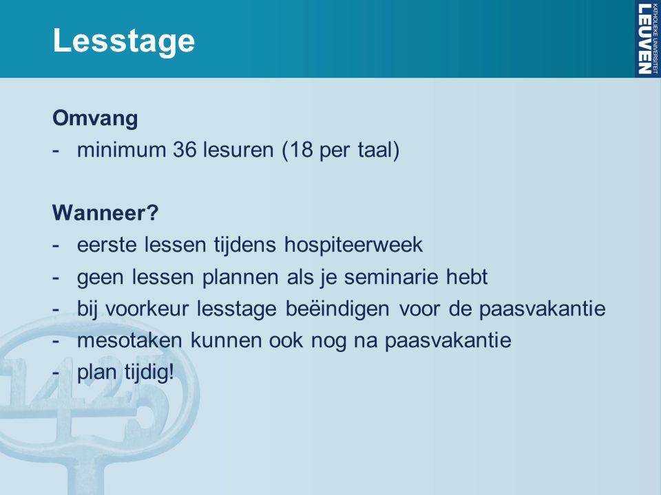 Lesstage Omvang -minimum 36 lesuren (18 per taal) Wanneer? -eerste lessen tijdens hospiteerweek -geen lessen plannen als je seminarie hebt -bij voorke