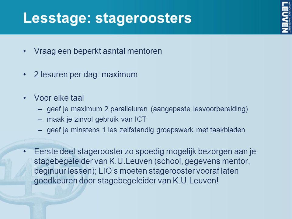 Lesstage: stageroosters Vraag een beperkt aantal mentoren 2 lesuren per dag: maximum Voor elke taal –geef je maximum 2 paralleluren (aangepaste lesvoo