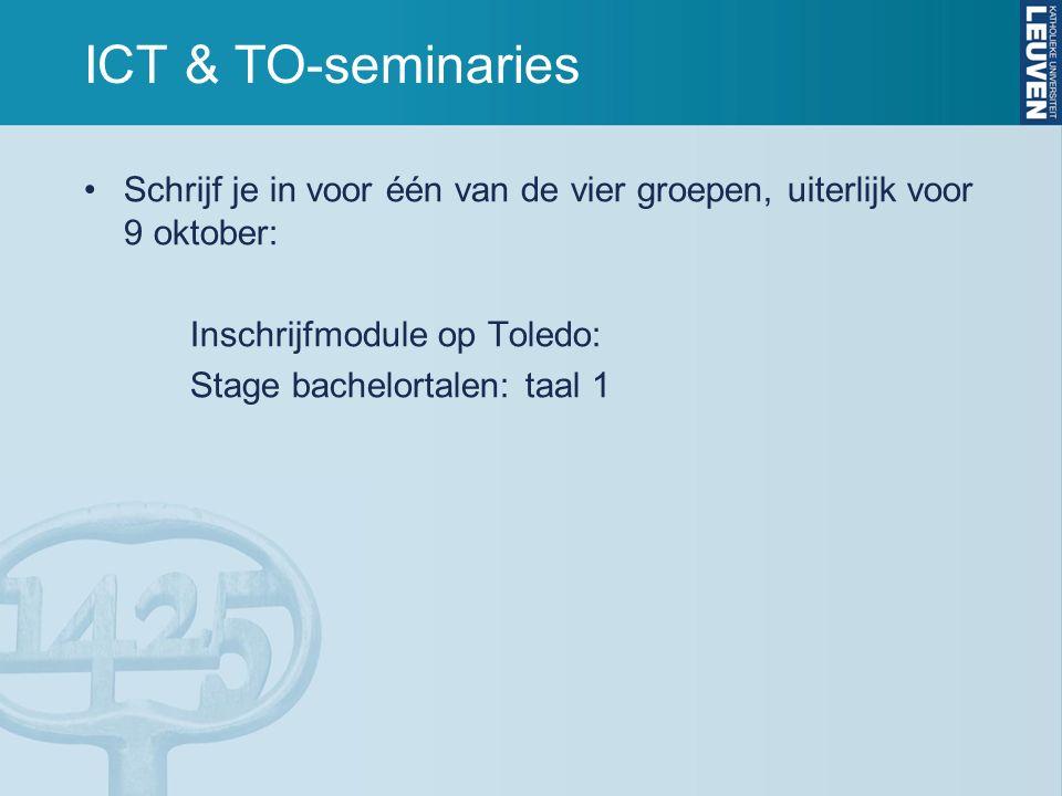 ICT & TO-seminaries Schrijf je in voor één van de vier groepen, uiterlijk voor 9 oktober: Inschrijfmodule op Toledo: Stage bachelortalen: taal 1