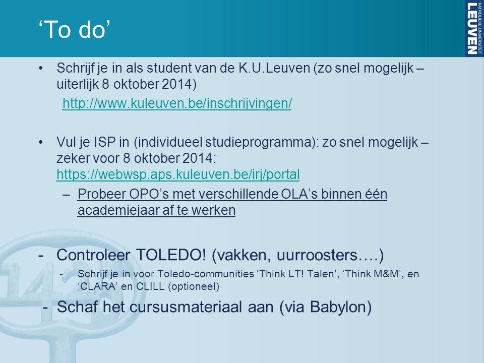 'To do' Schrijf je in als student van de K.U.Leuven (zo snel mogelijk – uiterlijk 8 oktober 2014) http://www.kuleuven.be/inschrijvingen/ Vul je ISP in
