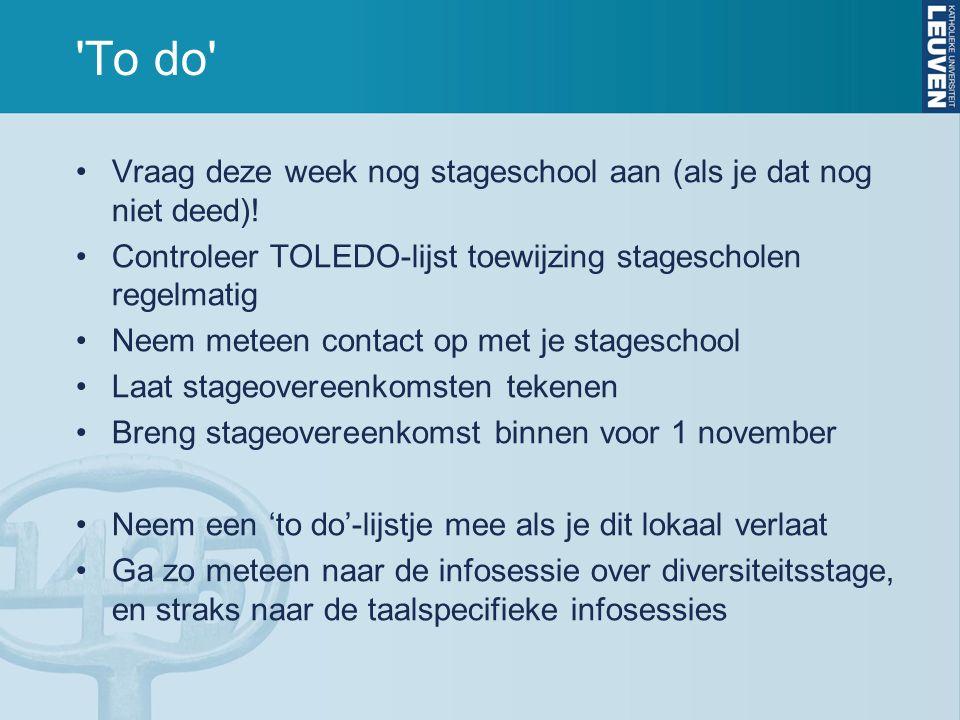 'To do' Vraag deze week nog stageschool aan (als je dat nog niet deed)! Controleer TOLEDO-lijst toewijzing stagescholen regelmatig Neem meteen contact