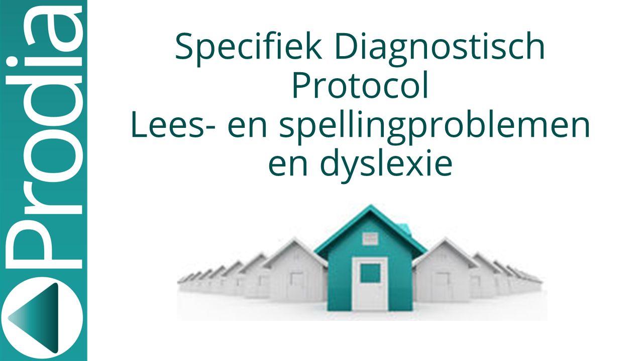 Specifiek Diagnostisch Protocol Lees- en spellingproblemen en dyslexie