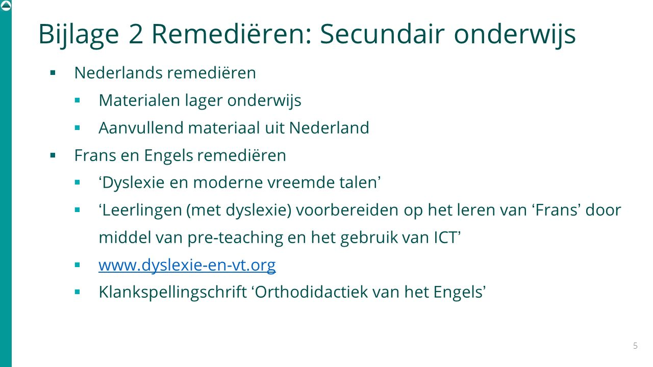 Bijlage 2 Remediëren: Secundair onderwijs  Nederlands remediëren  Materialen lager onderwijs  Aanvullend materiaal uit Nederland  Frans en Engels