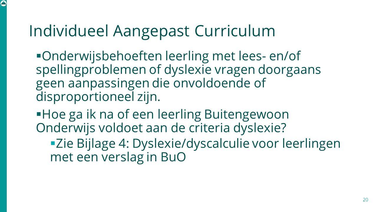 Individueel Aangepast Curriculum  Onderwijsbehoeften leerling met lees- en/of spellingproblemen of dyslexie vragen doorgaans geen aanpassingen die on