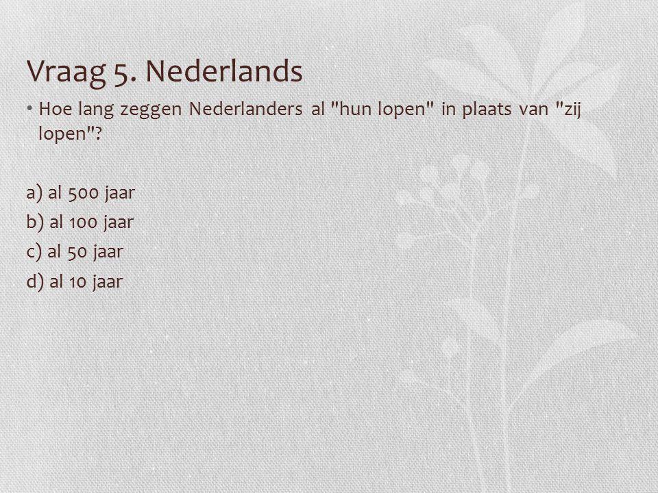 Vraag 5. Nederlands Hoe lang zeggen Nederlanders al hun lopen in plaats van zij lopen .
