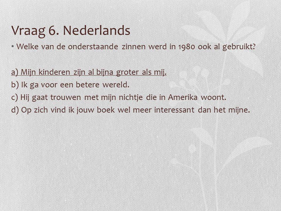 Vraag 6. Nederlands Welke van de onderstaande zinnen werd in 1980 ook al gebruikt.