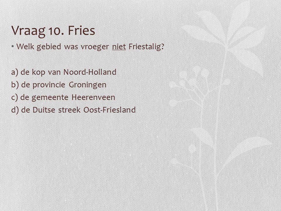 Vraag 10. Fries Welk gebied was vroeger niet Friestalig.