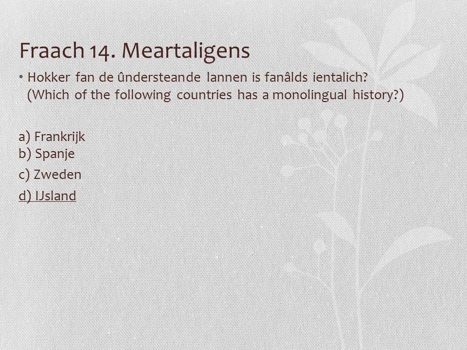 Fraach 14. Meartaligens Hokker fan de ûndersteande lannen is fanâlds ientalich.