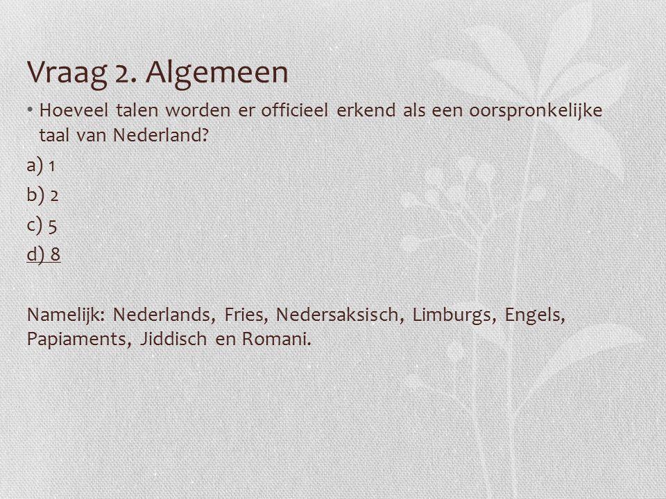 Vraag 3. Algemeen In hoeveel Europese landen is Duits een officiële taal? a) 2 b) 7 c) 12 d) 18