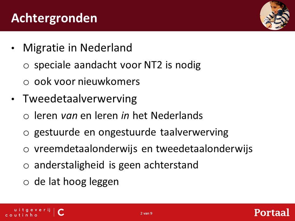 2 van 9 Achtergronden Migratie in Nederland o speciale aandacht voor NT2 is nodig o ook voor nieuwkomers Tweedetaalverwerving o leren van en leren in het Nederlands o gestuurde en ongestuurde taalverwerving o vreemdetaalonderwijs en tweedetaalonderwijs o anderstaligheid is geen achterstand o de lat hoog leggen
