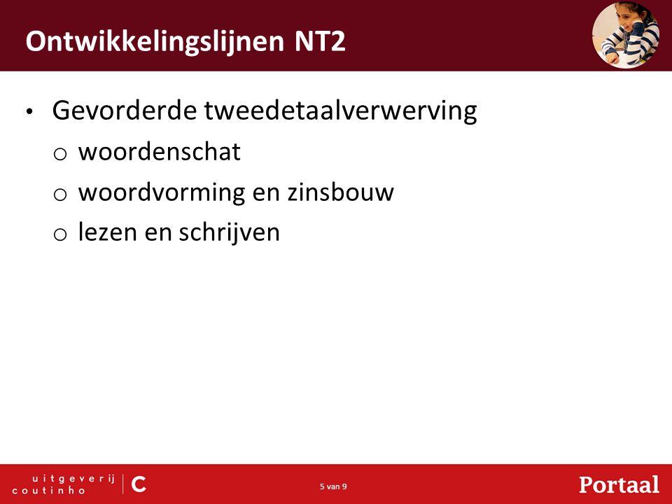 5 van 9 Ontwikkelingslijnen NT2 Gevorderde tweedetaalverwerving o woordenschat o woordvorming en zinsbouw o lezen en schrijven