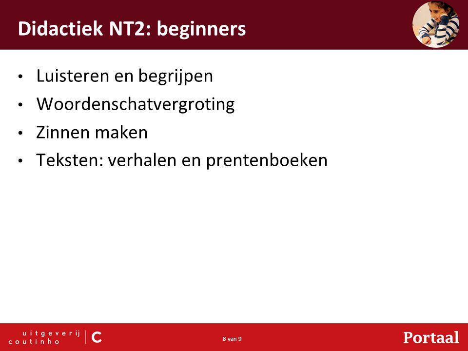8 van 9 Didactiek NT2: beginners Luisteren en begrijpen Woordenschatvergroting Zinnen maken Teksten: verhalen en prentenboeken