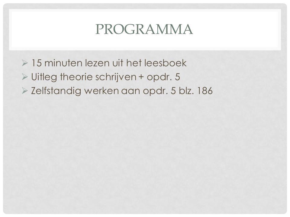 PROGRAMMA  15 minuten lezen uit het leesboek  Uitleg theorie schrijven + opdr.