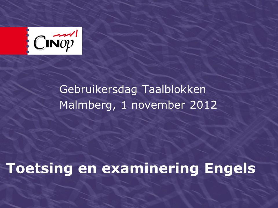 Toetsing en examinering Engels Gebruikersdag Taalblokken Malmberg, 1 november 2012