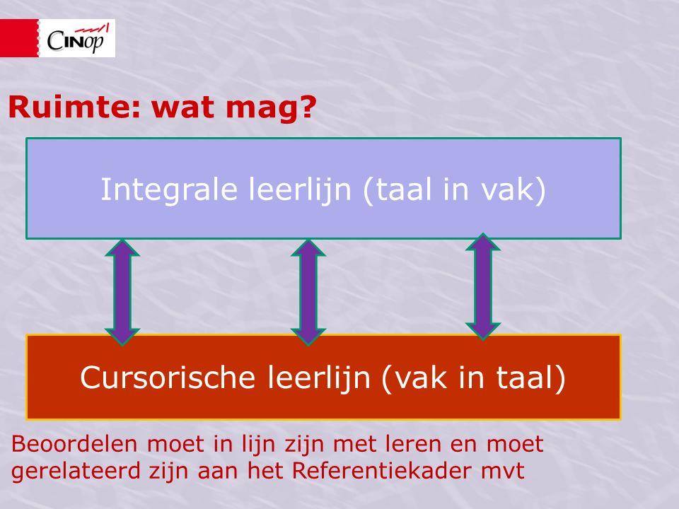 Integrale leerlijn (taal in vak) Cursorische leerlijn (vak in taal) Ruimte: wat mag.