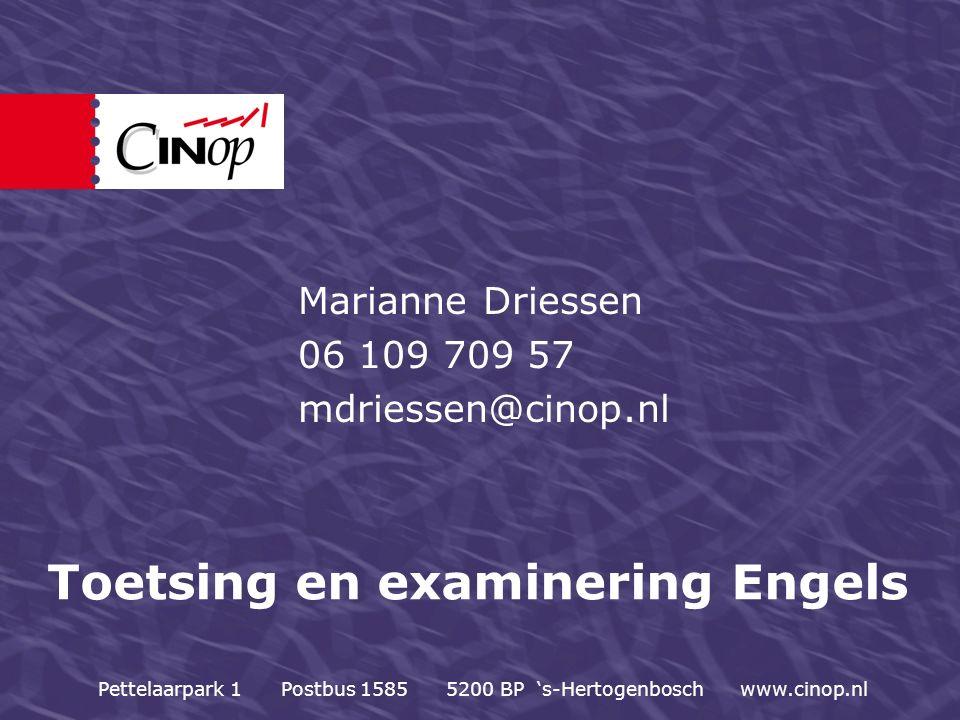 Toetsing en examinering Engels Marianne Driessen 06 109 709 57 mdriessen@cinop.nl Pettelaarpark 1 Postbus 1585 5200 BP 's-Hertogenbosch www.cinop.nl