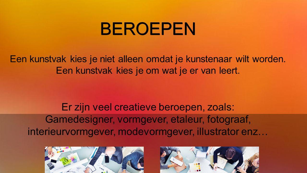 BEROEPEN Een kunstvak kies je niet alleen omdat je kunstenaar wilt worden.