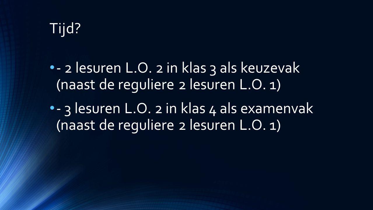 Tijd. - 2 lesuren L.O. 2 in klas 3 als keuzevak (naast de reguliere 2 lesuren L.O.